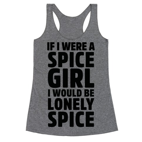 If I Were A Spice Girl I Would Be Lonely Spice Racerback Tank Top