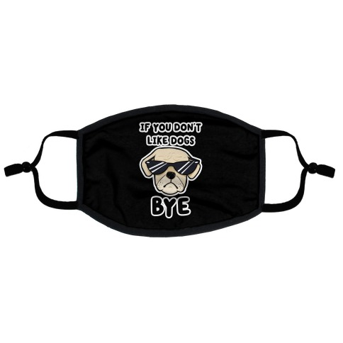 If You Don't Like Dogs, Bye Flat Face Mask