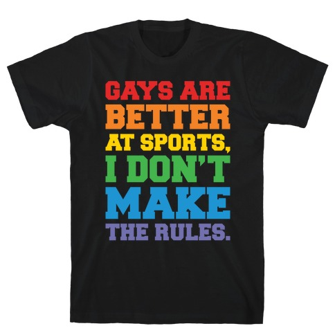 Gays Are Better At Sports I Don't Make The Rules White Print T-Shirt