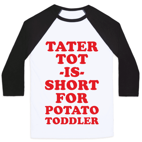 Tater Tot is Short for Potato Toddler Baseball Tee