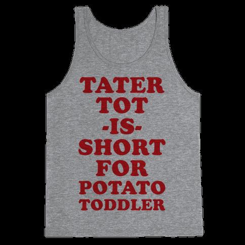 Tater Tot is Short for Potato Toddler Tank Top