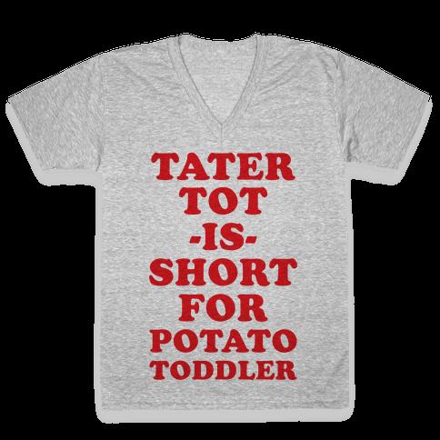 Tater Tot is Short for Potato Toddler V-Neck Tee Shirt