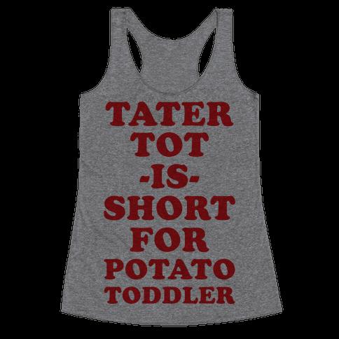 Tater Tot is Short for Potato Toddler Racerback Tank Top