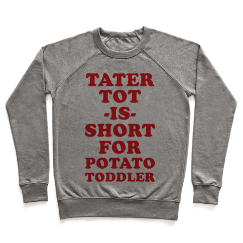Tater Tot is Short for Potato Toddler Pullover