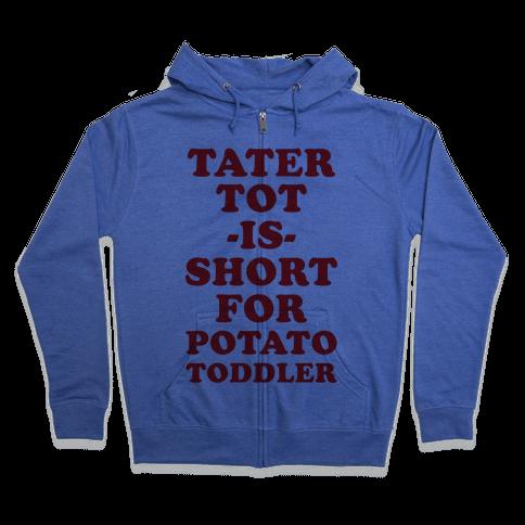 Tater Tot is Short for Potato Toddler Zip Hoodie