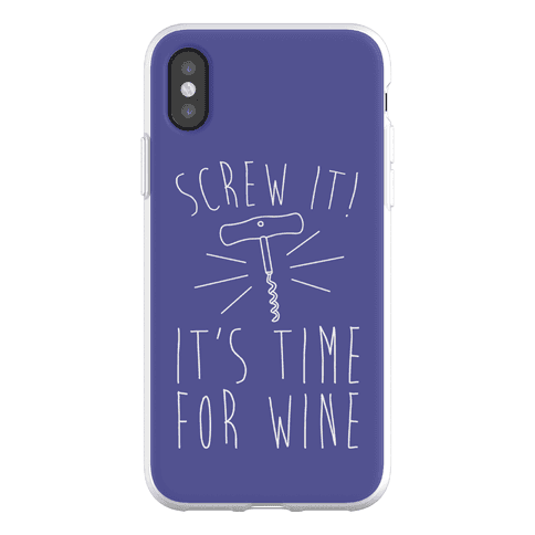 Screw It It's Time For Wine Phone Flexi-Case