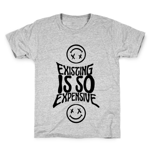 Existing Is So Expensive Kids T-Shirt