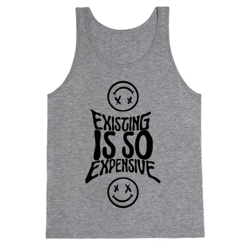 Existing Is So Expensive Tank Top