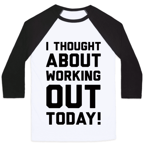 I Thought About Working Out Today Baseball Tee