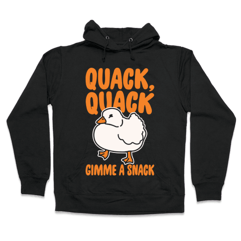 Quack Quack Gimme A Snack Duck White Print Hooded Sweatshirt