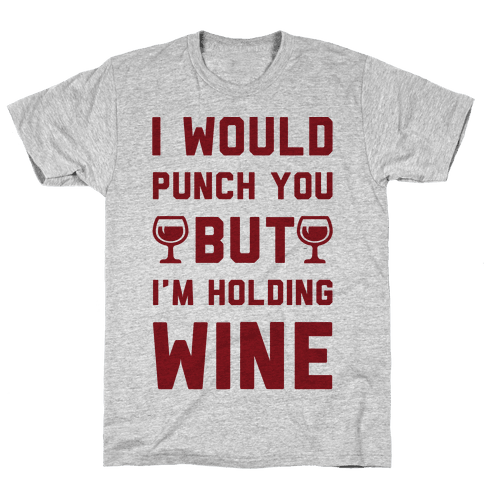 I Would Punch You But I'm Holding Wine Mens T-Shirt