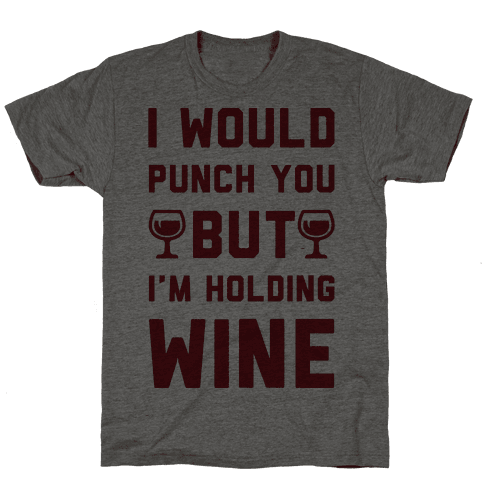 I Would Punch You But Im Holding Wine