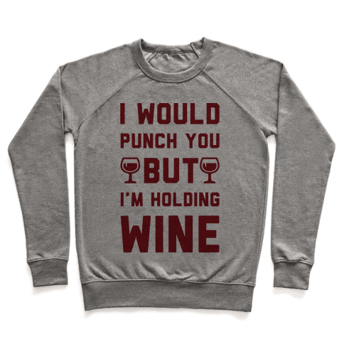 I Would Punch You But I'm Holding Wine Pullover