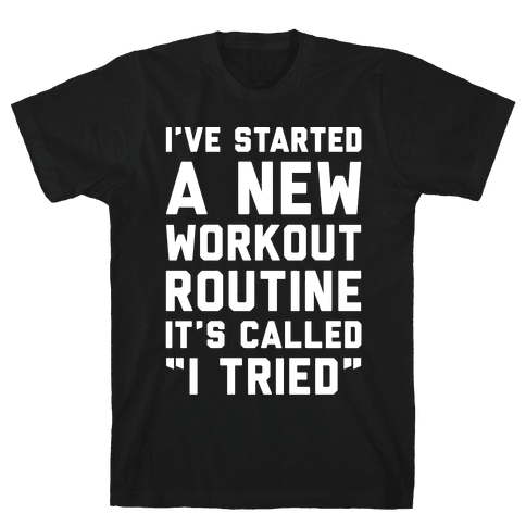 I've Started A New Workout Routine White Print Mens T-Shirt