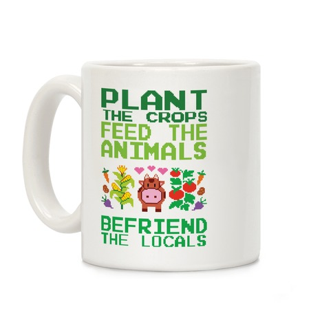 Plant The Crops, Feed The Animals, Befriend The Locals Coffee Mug