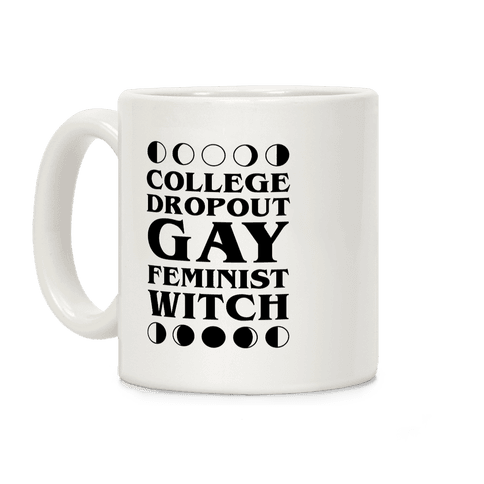 College Dropout Gay Feminist Witch Coffee Mug