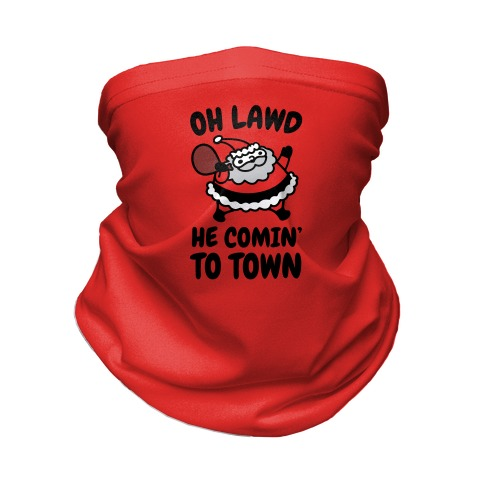 Oh Lawd He Comin' To Town Santa Parody Neck Gaiter