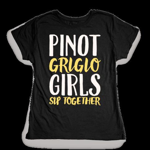Pinot Grigio Girls Sip Together White Print Womens T-Shirt