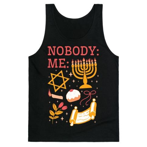 Nobody: Me: HANUKKAH Tank Top
