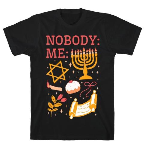 Nobody: Me: HANUKKAH  T-Shirt
