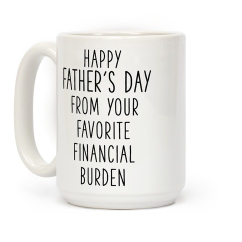 Happy Father's Day From Your Favorite Financial Burden Coffee Mug