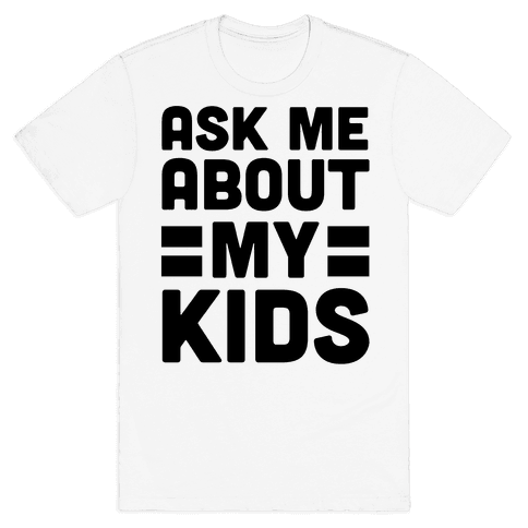 Ask Me About My Kids Mens T-Shirt