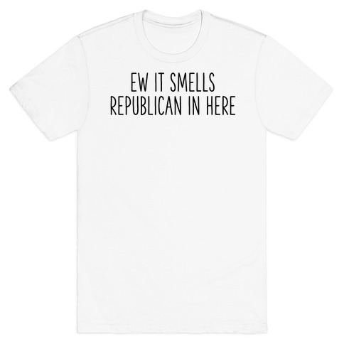 Ew It Smells Republican In Here T-Shirt