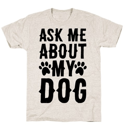 Ask Me About My Dog T-Shirt