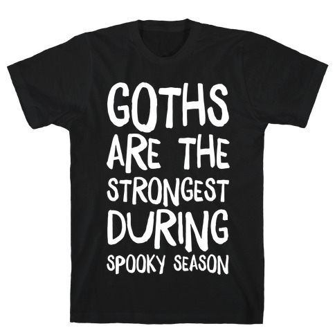 Goths Are the Strongest During Spooky Season T-Shirt