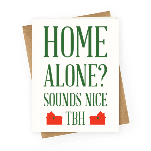 Home Alone Sounds Nice TBH Greeting Card