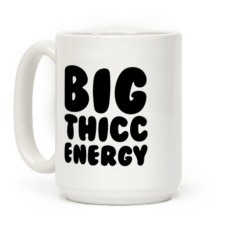 Big Thicc Energy Thick Parody Coffee Mug
