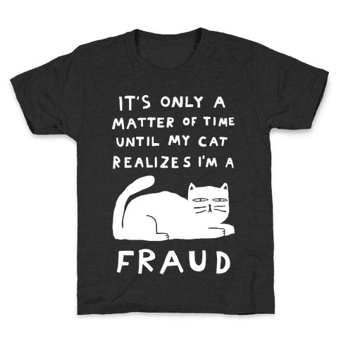 It's Only A Matter Of Time Until My Cat Realizes I'm A Fraud Kids T-Shirt