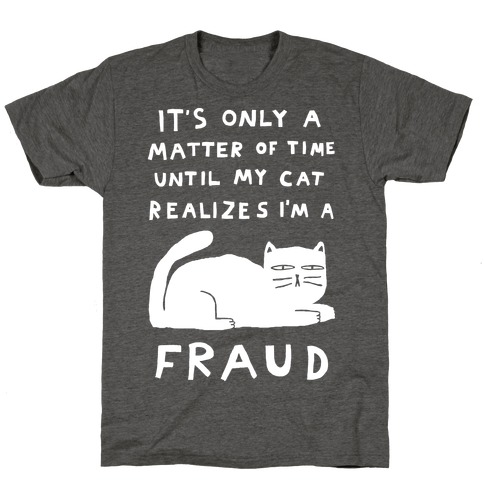 It's Only A Matter Of Time Until My Cat Realizes I'm A Fraud T-Shirt