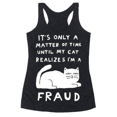 It's Only A Matter Of Time Until My Cat Realizes I'm A Fraud Racerback Tank Top