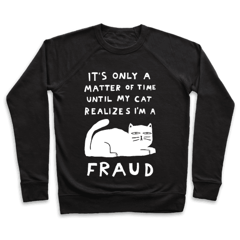 It's Only A Matter Of Time Until My Cat Realizes I'm A Fraud Pullover