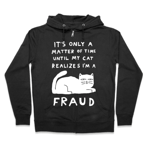 It's Only A Matter Of Time Until My Cat Realizes I'm A Fraud Zip Hoodie