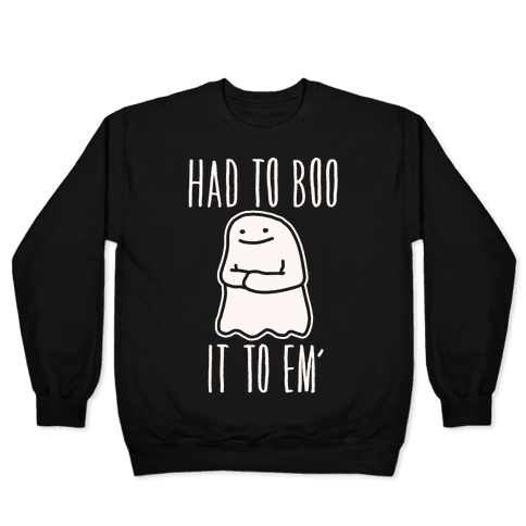 Had To Boo It To Em' Parody Pullover