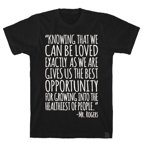 Knowing That We Can Be Loved Exactly As We Are Gives Us The Best Opportunity For Growing Into The Healthiest of People White Print Mens T-Shirt