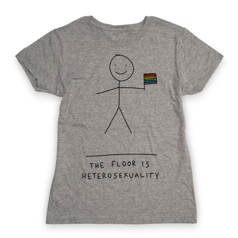 The Floor Is Heterosexuality Womens T-Shirt