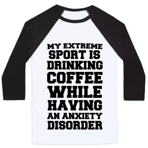 My Extreme Sport is Drinking Coffee While Having an Anxiety Disorder Baseball Tee