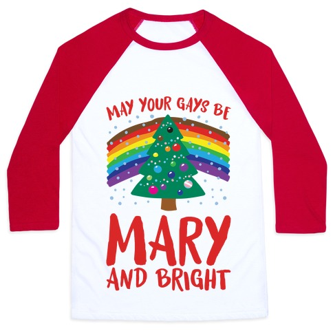 May Your Gays Be Mary and Bright Parody Baseball Tee