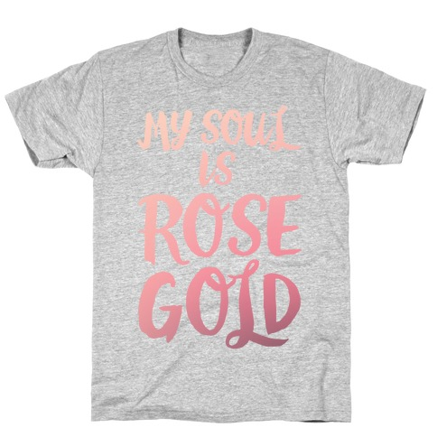 My Soul Is Rose Gold T-Shirt