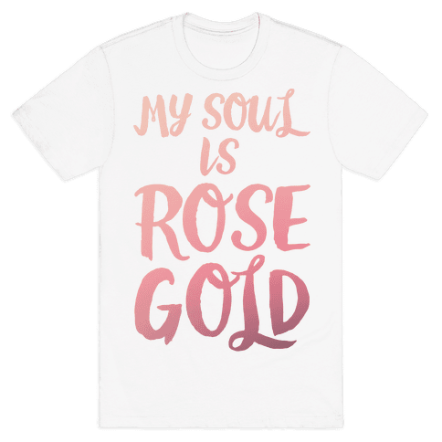 My Soul Is Rose Gold Mens T-Shirt