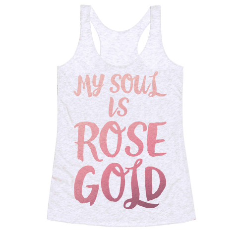 My Soul Is Rose Gold Racerback Tank Top
