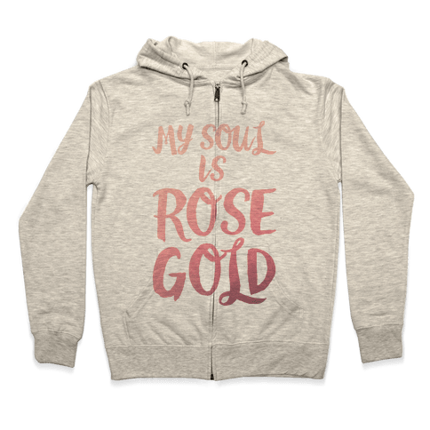 My Soul Is Rose Gold Zip Hoodie