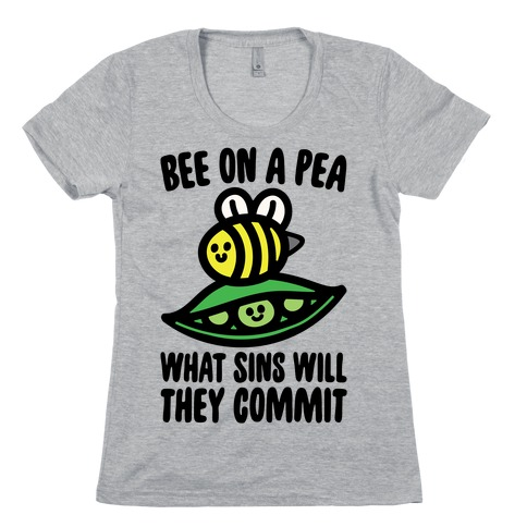 Bee On A Pea What Sins Will They Commit Womens T-Shirt