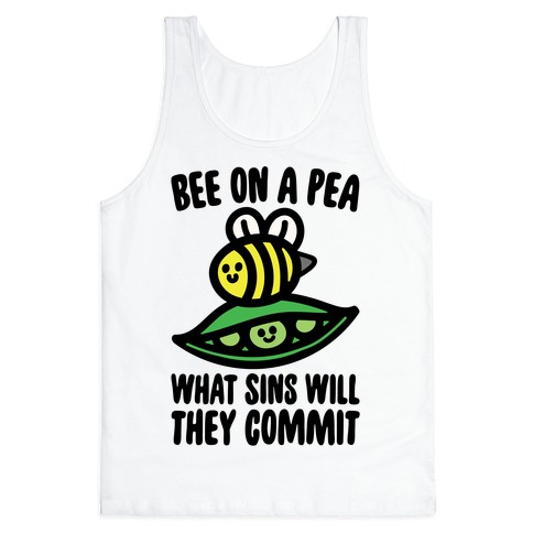 Bee On A Pea What Sins Will They Commit Tank Top