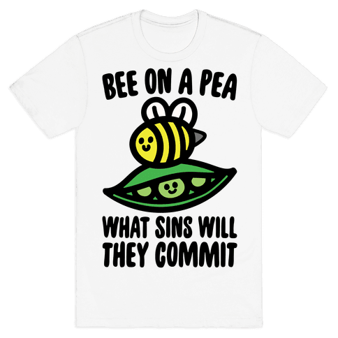 Bee On A Pea What Sins Will They Commit Mens/Unisex T-Shirt