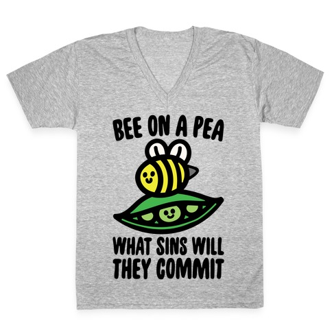Bee On A Pea What Sins Will They Commit V-Neck Tee Shirt