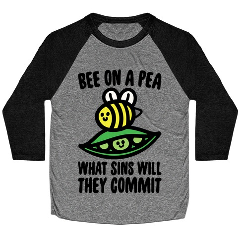 Bee On A Pea What Sins Will They Commit Baseball Tee